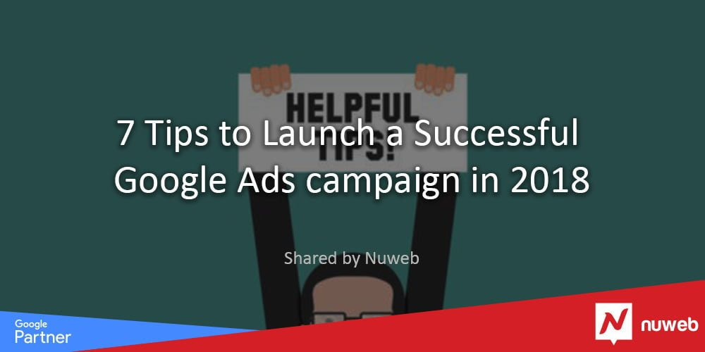 7 Tips to Launch a Successful Google Ads campaign in 2018